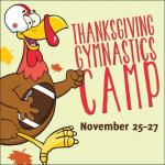 Thanksgiving Gymnastics Camp November 25th – 27th